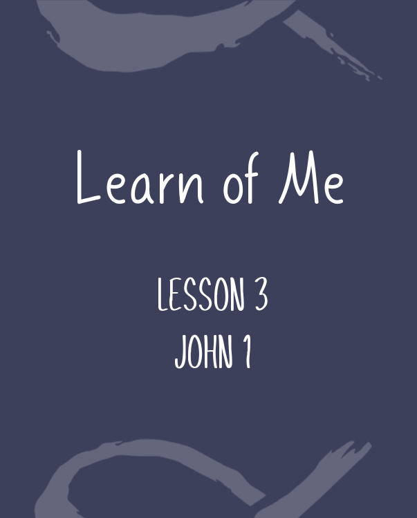 Learn of Me — Lesson Three  John 1