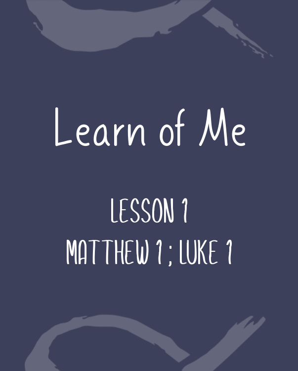 Learn of Me- Lesson One Matthew 1; Luke 1