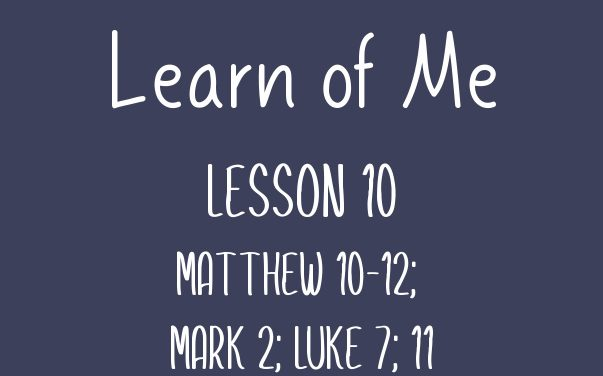 Learn of Me Lesson Ten