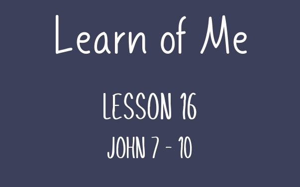 Learn of Me — Lesson Sixteen