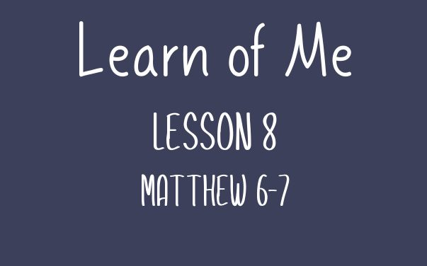 Learn of Me — Lesson Eight
